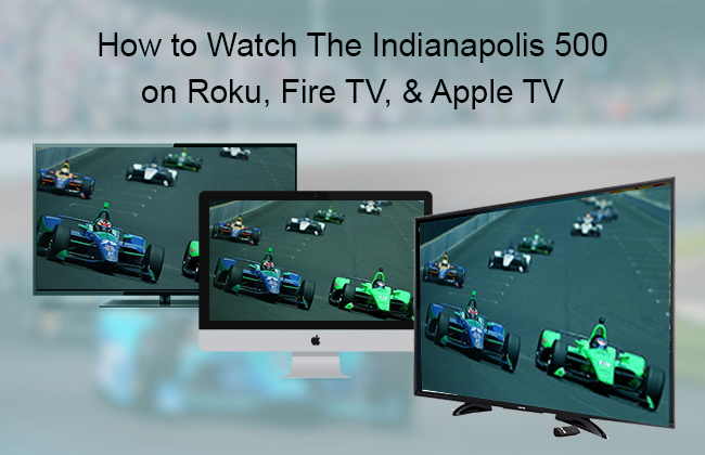 Watch the Indy 500 on Roku, Apple TV, and Fire TV
